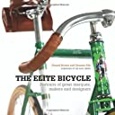 The Elite Bicycle: Portraits of great marques, makers, and designers