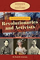 The Untold Stories of Female Revolutionaries and Activists (Hidden in History)