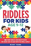 Riddles For Kids Age 9-12: 300 Funny Riddles and Brain Teasers for Smart Kids to Enjoy With the Whole Family (Riddles For Smart Kids)