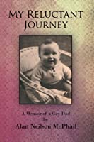 My Reluctant Journey: A Memoir of a Gay Dad