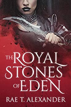 The Royal Stones of Eden (Royal Secrecies Book 1) by [Alexander, Rae T.]