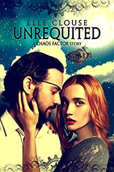 Unrequited: A Chaos Factor Steampunk Romance by [Clouse, Elle]