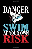 Danger Swim At Your Own Risk: 6x9 110 lined blank Notebook Inspirational Journal Travel Note Pad Motivational Quote Collection