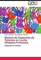 Modelo de Captaci?n de Talentos en Lucha Ol?mpica Femenina: Captaci?n de Talentos (Spanish Edition) [並行輸入品]