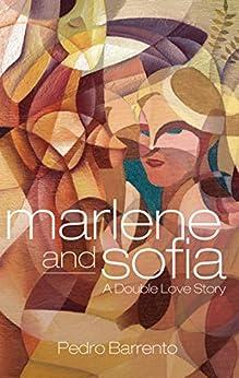 Marlene and Sofia - A Double Love Story by [Barrento, Pedro]