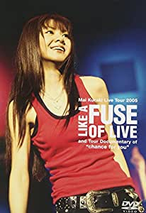 Mai Kuraki Live Tour 2005 LIKE A FUSE OF LIVE [DVD]