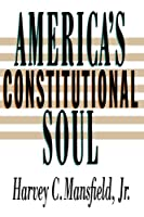 America's Constitutional Soul (The Johns Hopkins Series in Constitutional Thought)