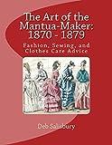 The Art of the Mantua-Maker: 1870 - 1879: Fashio