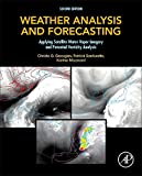 Weather Analysis and Forecasting, Second Edition: Applying Satellite Water Vapor Imagery and Potential Vorticity Analysis