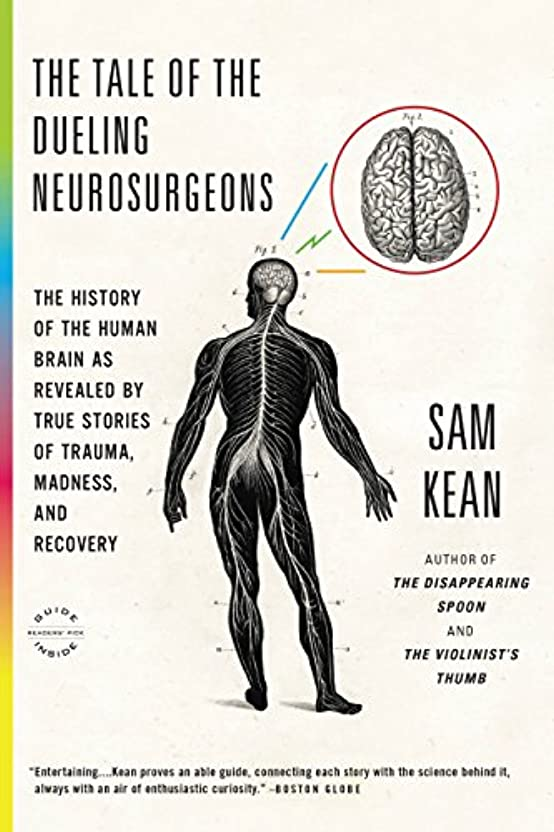 プログラムギター成果The Tale of the Dueling Neurosurgeons: The History of the Human Brain as Revealed by True Stories of Trauma, Madness, and Recovery (English Edition)
