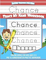 Chance Letter Tracing for Kids Trace My Name Workbook: Tracing Books for Kids Ages 3 - 5 Pre-K & Kindergarten Practice Workbook