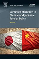Contested Memories in Chinese and Japanese Foreign Policy