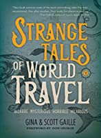 Strange Tales of World Travel: * bizarre * mysterious * horrible * hilarious *
