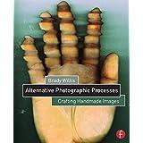 Alternative Photographic Processes: Crafting Handmade Images (Alternative Process Photography)