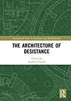 The Architecture of Desistance (International Series on Desistance and Rehabilitation)