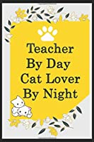 Teacher By Day Cat Lover By Night: Funny Teachers Journal /Notebook 6x9 inch 110 pages model 7, Great Thank You Gift Idea For Teachers: Lined Notebook / Journal Gift , 110 Pages , 6x9 Softcover, Matte Finish cover