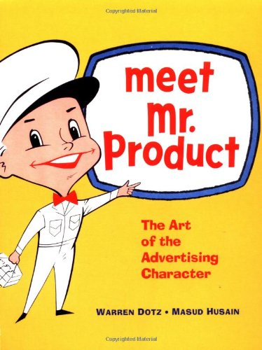 Meet Mr. Product: The Art of the Advertising Characterの詳細を見る