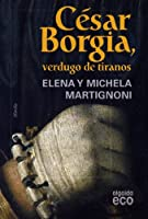 César Borgia, verdugo de tiranos / Cesar Borgia, the Executioner of Tyrants: De la conjura de Magione a la matanza de Senigallia / From the Conspiracy of Magione to the Massacre of Senigallia