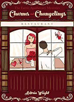Charms and Changelings (The Faerie Apothecary Mysteries Book 4) by [Wright, Astoria]