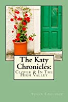 The Katy Chronicles: Clover & in the High Valley