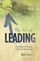 The Art of Leading: 3 Principles for Predictable Performance Improvement