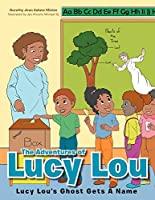 The Adventures of Lucy Lou: Lucy Lou's Ghost Gets A Name: Lucy Lou's Ghost Gets A Name