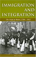 Immigration and Integration: The Irish in Wales, 1798-1922 (Studies in Welsh History, 16)