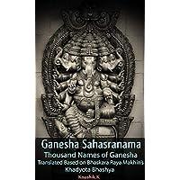 Ganesha Sahasranama - Thousand Names of Ganesha: Translated Based on Bhaskara Raya Makhin's Khadyota Bhashya (English Edition)
