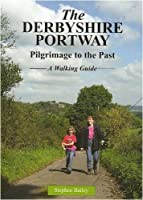 The Derbyshire Portway: Pilgrimage to the Past - a Walking Guide