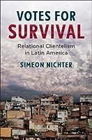 Votes for Survival: Relational Clientelism in Latin America (Cambridge Studies in Comparative Politics)