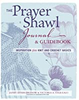 The Prayer Shawl Journal & Guidebook: inspiration plus knit and crochet basics by Janet Severi Bristow Victoria A. Cole-Galo(2014-01-07)