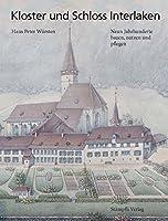 Kloster und Schloss Interlaken: Neun Jahrhunderte bauen, nutzen und pflegen