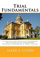 Trial Fundamentals: A Concise Handbook on the Basics of Courtroom Evidence Procedure & Tactics [並行輸入品]
