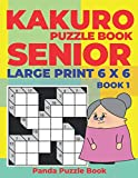 Kakuro Puzzle Book Senior  - Large Print 6 x 6 - Book 1: Brain Games For Seniors - Mind Teaser Puzzles For Adults - Logic Games For Adults