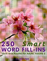 250 Smart Word Fill-Ins: 15x15 Grid Puzzles For Adults: Volume 2 (Smart Word Fill-In Puzzles)