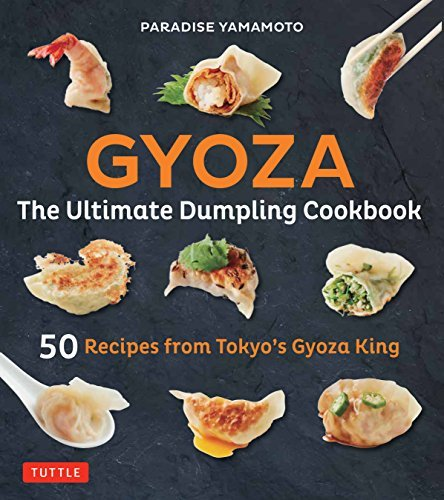 Gyoza: The Ultimate Dumpling Cookbook: 50 Recipes from Tokyo's Gyoza King --Pot Stickers, Dumplings, Spring Rolls and More!