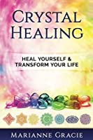 Crystal Healing: Heal Yourself & Transform Your Life - Crystals & Chakras