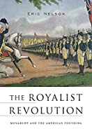 The Royalist Revolution: Monarchy and the American Founding (Harv02  13 06 2019)