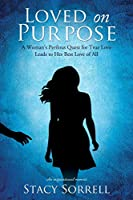 Loved on Purpose: A woman's perilous quest for true love leads to her best love of all