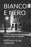 BIANCO E NERO: Metafisica della Fotografia (ItalianArtPhotography Theory)