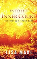 Into His Inner Court: Devotional and Study Book
