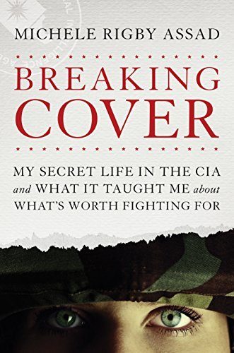 Breaking Cover: My Secret Life in the CIA and What It Taught Me about What's Worth Fighting For (English Edition)