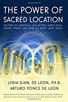 The Power of Sacred Location: Discover the mysterious links between Earth's fields, ancient Temples and how to boost your health
