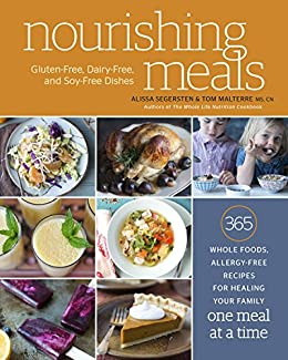 Nourishing Meals: 365 Whole Foods, Allergy-Free Recipes for Healing Your Family One Meal at a Time by [Segersten, Alissa, Malterre, Tom]