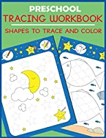Preschool Tracing Workbook: Shapes to Trace and Color