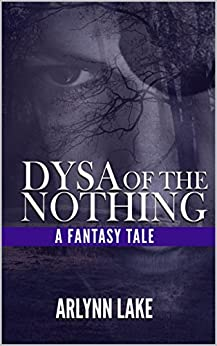 Dysa of the Nothing: A Fantasy Tale by [Lake, Arlynn]
