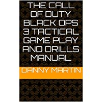 The Call Of Duty Black Ops 3 Tactical Game Play And Drills Manual (The Call Of Duty Tactical Game Play And Drills Manual) (English Edition)