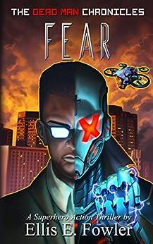 The Dead Man Chronicles: Fear: A Superhero Action-Thriller Novel by [Fowler, Ellis E.]