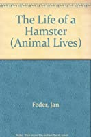 The Life of a Hamster (Animal Lives)