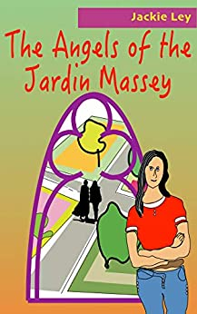 The Angels of the Jardin Massey: A Magical French Garden where Miracles Happen. Life-Affirming Timeslip Read by [Ley, Jackie]